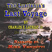 The Lusitania's Last Voyage (       UNABRIDGED) by Charles E. Lauriet, Jr. Narrated by Mike Vendetti