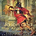 Jason and the Argonauts: The Origins and History of the Ancient Greeks' Most Famous Mythological Hero Hörbuch von  Charles River Editors, Andrew Scott Gesprochen von: Scott Clem