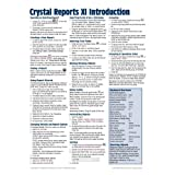 Crystal Reports XI Quick Reference Guide: Introduction (Cheat Sheet of Instructions, Tips &amp; Shortcuts - Laminated Card)