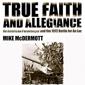 True Faith and Allegiance: An American Paratrooper and the 1972 Battle for An Loc Audiobook