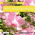 Kirschblütenfrühling Hörbuch von Kerstin Hohlfeld Gesprochen von: Sabine Karpa