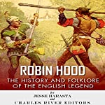 Robin Hood: The History and Folklore of the English Legend | Charles River Editors