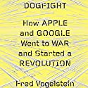 Dogfight: How Apple and Google Went to War and Started a Revolution (       UNABRIDGED) by Fred Vogelstein Narrated by J. P. Demont