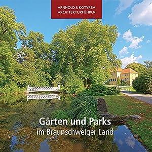 Gärten und Parks im Braunschweiger Land (Arnhold & Kotyrba Architekturführer)
