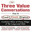 The Three Value Conversations: How to Create, Elevate, and Capture Customer Value at Every Stage of the Long-Lead Sale Hörbuch von Erik Peterson, Tim Riesterer, Conrad Smith, Cheryl Geoffrion Gesprochen von: Jim Tedder