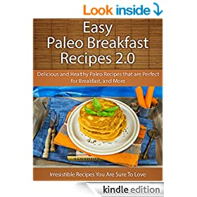 Easy Paleo Breakfast 2.0 Recipes: Delicious and Healthy Paleo recipes that are Perfect for Breakfast and More (The Easy Recipe)