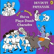 Shiva Plays Dumb Charades: Fun in Devlok (       UNABRIDGED) by Devdutt Pattanaik Narrated by Rupa Krishnan