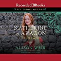 Katherine of Aragon, the True Queen: A Novel Audiobook by Alison Weir Narrated by Rosalyn Landor