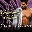 A Gentleman Undone: Blackshear Family Series, Book 2 (       UNABRIDGED) by Cecilia Grant Narrated by Susan Ericksen