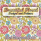 img - for Beautiful Floral Designs and Patterns Flower Garden Coloring Book (Sacred Mandala Designs and Patterns Coloring Books for Adults) (Volume 27) book / textbook / text book