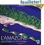L'Amazone - Des Andes a L'atlantique:...