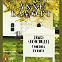 Grace (Eventually): Thoughts on Faith Audiobook by Anne Lamott Narrated by Anne Lamott