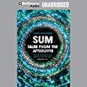 Sum: Tales from the Afterlives (       UNABRIDGED) by David Eagleman Narrated by Gillian Anderson, Emily Blunt, Nick Cave, David Eagleman, Noel Fielding, Stephen Fry