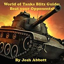 World of Tanks Blitz Guide: Beat Your Opponents! Audiobook by Josh Abbott Narrated by Tim Titus