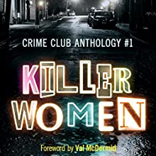 Killer Women: Crime Club Anthology #1 Audiobook by Louise Millar, Alex Marwood, Tammy Cohen Narrated by Clare Corbett, Adjoa Andoh, Rache Atkins, Carl Prekopp