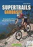 MTB Touren Gardasee: Supertrails - Gardasee. 29 traumhafte MTB-Touren rund um den Gardasee bis ins Trentino. Ein Bike Guide mit Singletrails, nicht nur für die Gardasee-Nord-Mountainbike-Region.