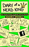 img - for Diary of a Nerd King #3: Episode 2 - Epic Teacher Pranks, Facebook, and Cow Kissing book / textbook / text book