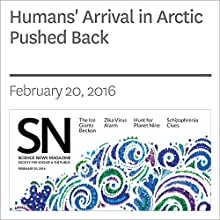 Humans' Arrival in Arctic Pushed Back Other by Chris Samoray Narrated by Jamie Renell