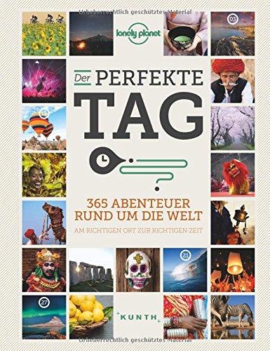 KUNTH Bildband Der perfekte Tag - 365 Abenteuer rund um die Welt: Am richtigen Ort zur richtigen Zeit (KUNTH Bildbände/Illustrierte Bücher)