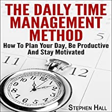 The Daily Time Management Method: How to Plan Your Day, Be Productive and Stay Motivated (       UNABRIDGED) by Stephen Hall Narrated by Amy Barron Smolinski