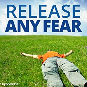 Release Any Fear Hypnosis Speech