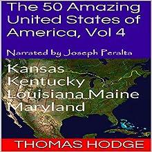 The 50 Amazing United States of America, Vol 4: Kansas, Kentucky, Louisiana, Maine, Maryland (       UNABRIDGED) by Thomas Hodge Narrated by Joseph Peralta