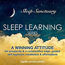 A Winning Attitude: For Prosperity & a Competitive Edge, Guided Self Hypnosis, Meditation & Affirmations (       UNABRIDGED) by Jupiter Productions Narrated by Anna Thompson