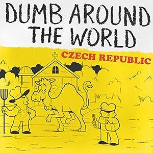 Dumb Around the World: Czech Republic Audiobook