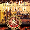 The Fyre Mirror (       UNABRIDGED) by Karen Harper Narrated by Katherine Kellgren