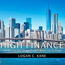 High Finance: The Secrets Wall Street Doesn't Want You to Know | Livre audio Auteur(s) : Logan C. Kane Narrateur(s) : Gary Tiedemann