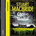 Close to the Bone (       UNABRIDGED) by Stuart MacBride Narrated by Steve Worsley