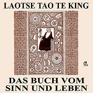 Tao Te King: Das Buch vom Sinn und Leben Hörbuch
