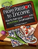img - for From Passion to Income: How to turn your hobby into a profitable small business book / textbook / text book