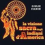 La visione sacra degli indiani d'America | Giulio Fanin