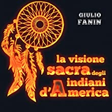 La visione sacra degli indiani d'America Audiobook by Giulio Fanin Narrated by Lorenzo Visi