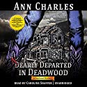Nearly Departed in Deadwood: Deadwood Mystery, Book 1 Audiobook by Ann Charles Narrated by Caroline Shaffer
