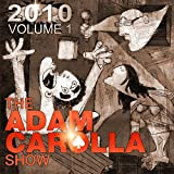 The Adam Carolla Show 2010, Vol.1 [Explicit]