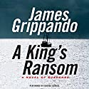 A King's Ransom Audiobook by James Grippando Narrated by George Guidall