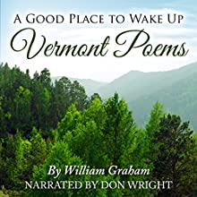 A Good Place to Wake Up: Vermont Poems (       UNABRIDGED) by William Graham Narrated by Don Wright
