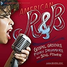 American R & B: Gospel Grooves, Funky Drummers, and Soul Power Audiobook by Aaron Mendelson Narrated by  Intuitive