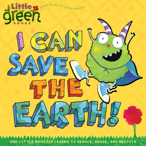I Can Save the Earth!: One Little Monster Learns to Reduce, Reuse, and Recycle (Little Green Books) (I Can Learn compare prices)