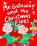 img - for Mr. Getaway and the Christmas Elves: (Adorable, Rhyming Bedtime Story/Picture Book for Beginner Readers About Working Happily and Giving Freely, Ages 2-8) book / textbook / text book
