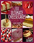 101 Ultimate Cheesecakes: Cheesecake...