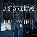 Just Shadows Audiobook by Tara Fox Hall Narrated by S W Salzman