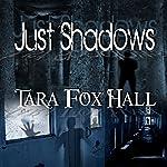 Just Shadows | Tara Fox Hall