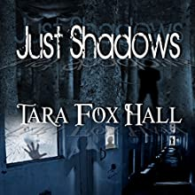 Just Shadows (       UNABRIDGED) by Tara Fox Hall Narrated by S W Salzman