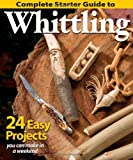 Complete Starter Guide to Whittling: 24 Easy Projects You Can Make in a Weekend (Best of Woodcarving)