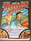 Adventure Careers: Your Guide to Exciting Jobs, Uncommon Occupations and Extraordinary Experiences (156414030X) by Hiam, Alexander