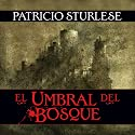 El umbral del bosque [The Threshold of the Forest] Audiobook by Patricio Sturlese Narrated by Antonio Carpintero Mora