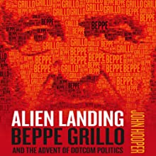 Alien Landing: Beppe Grillo and the Advent of Dotcom Politics (       UNABRIDGED) by John Hooper Narrated by Jonathan Sackville